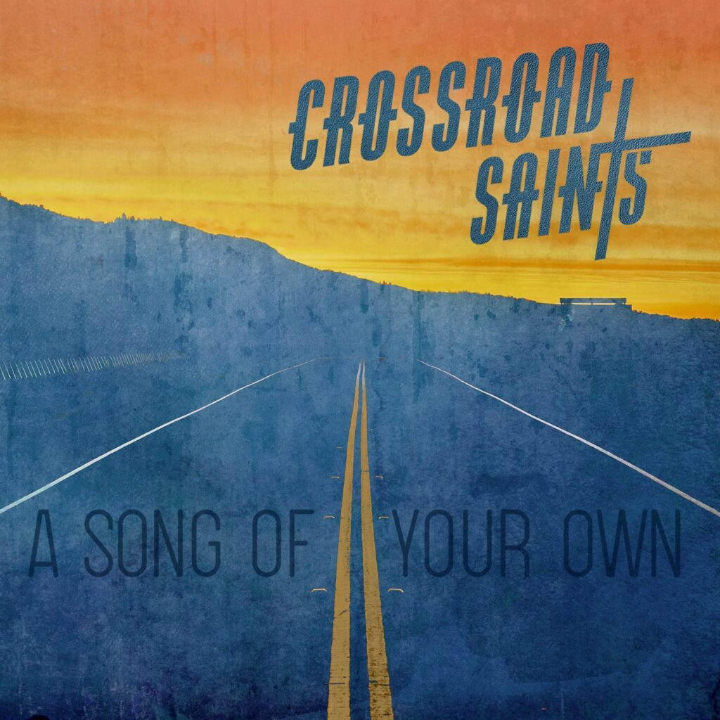 """Crossroad Saints' new album """"A Song of your Own"""