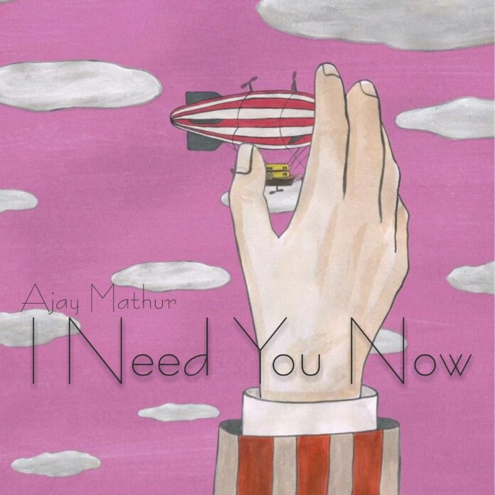 """Ajay Mathur's """"I Need You Now"""""""